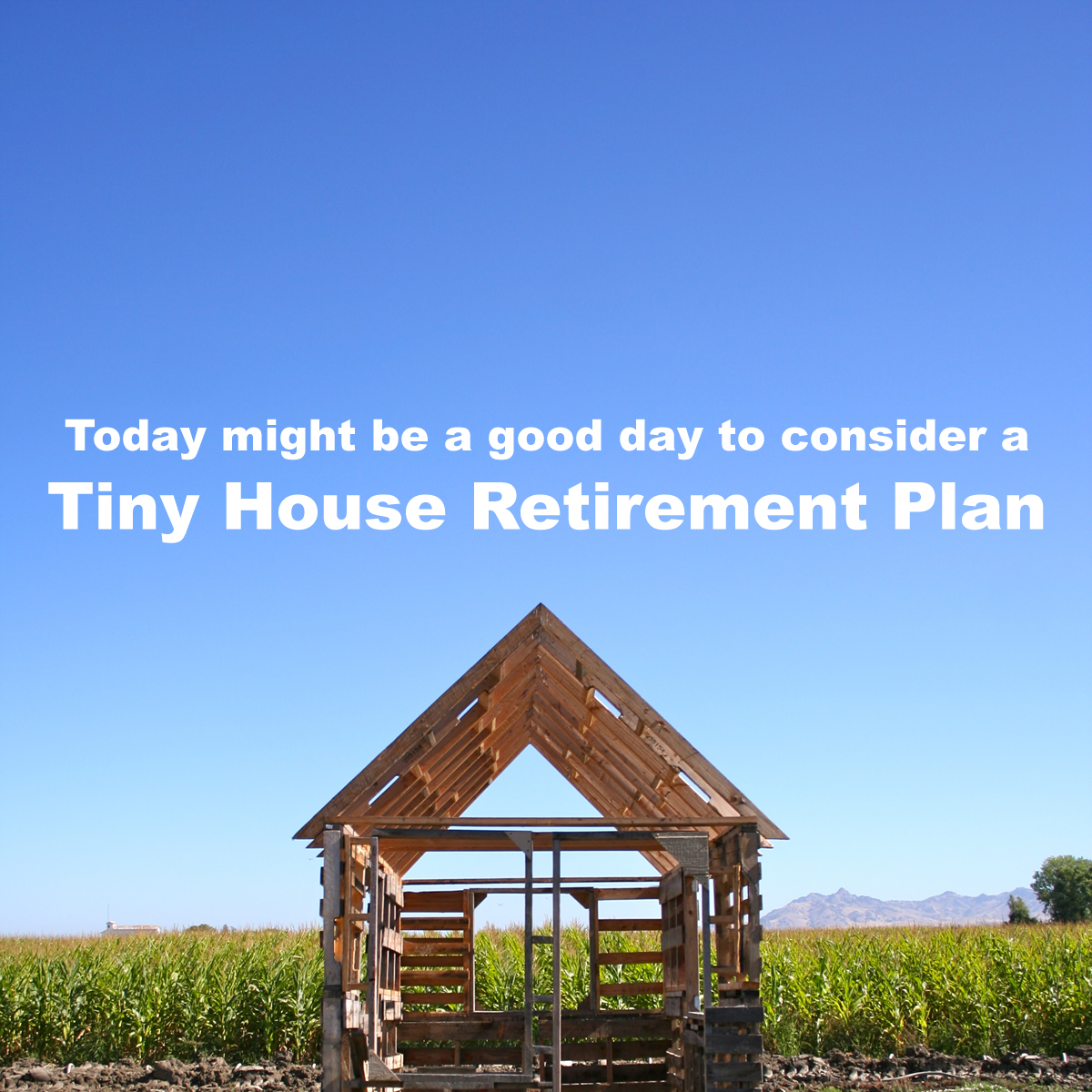 Revisiting a Tiny House Retirement Plan