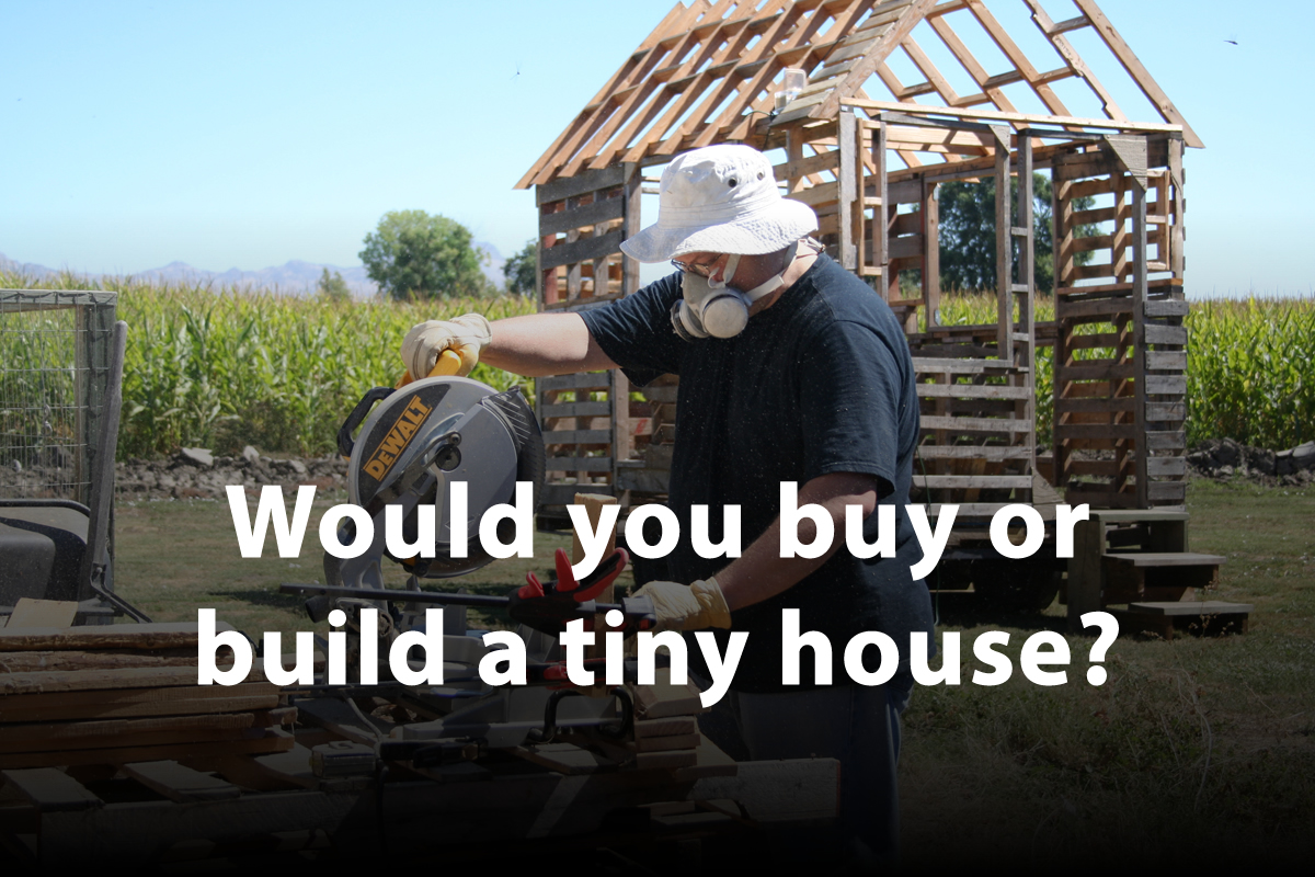 Would You Build or Buy a Tiny House?